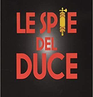 """Libri: """"Le spie del duce"""" dell'ambasciatore Domenico Vecchioni"""