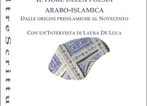 """Libri: """"Il fiore della poesia arabo-islamica. Dalle origini preislamiche al Novecento"""" di Franco Celenza"""