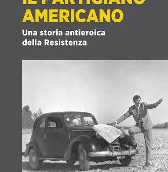 """Libri: """"IL PARTIGIANO AMERICANO una storia antieroica della Resistenza"""" di Marco Patricelli"""