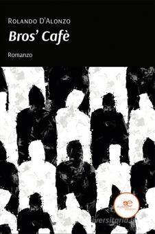 """Libri: """"Bros' Cafè"""" di Rolando D'Alonzo"""