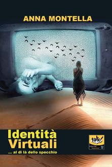 """Libri: """"IDENTITA' VIRTUALI… al di là dello specchio"""" di Anna Montella"""
